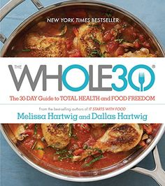 The Whole30: The 30-Day Guide to Total Health and Food Fr...