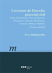 Lecciones de derecho procesal civil : proceso de declaración, proceso de ejecución, procesos especiales, procedimiento concursal, arbitraje y mediación / Teresa Armenta Deu.   9ª ed. Marcial Pons, 2016