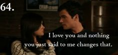64. I love you. And nothing you just said to me changes that. ~Ezra Season 1 Episode 19