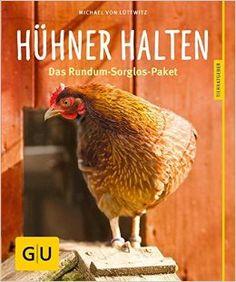 Hühner halten: Das Rundum-Sorglos-Paket GU Tierratgeber: Amazon.de: Michael von Lüttwitz: Bücher