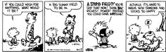 Calvin and Hobbes, Apr 17, 1986 - (Hobbes would wish for a big sunny field) A stupid field?! You've got that now! Think big! Riches! Power! Pretend you could have anything!
