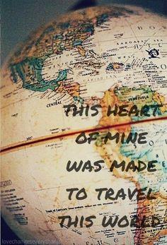 O meu coração foi feito para viajar o mundo.