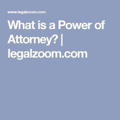 What is a Power of Attorney?   legalzoom.com