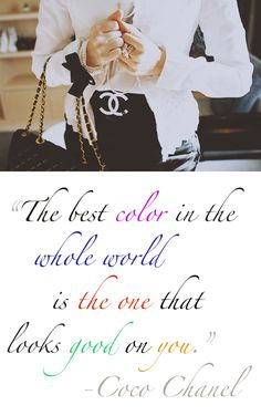 "CoCo. This is so true. Remember when people keep telling you - ""gee how pretty you look today"", and your wearing your favorite color and you know you look good. So wear colors that look really good on you and you'll always look beautiful.  B."