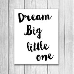 Dream Big Little one print  at Dream Big Printables on Etsy!