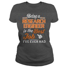 Being A Research Engineer Is The Best Job T-Shirt #gift #ideas #Popular #Everything #Videos #Shop #Animals #pets #Architecture #Art #Cars #motorcycles #Celebrities #DIY #crafts #Design #Education #Entertainment #Food #drink #Gardening #Geek #Hair #beauty #Health #fitness #History #Holidays #events #Home decor #Humor #Illustrations #posters #Kids #parenting #Men #Outdoors #Photography #Products #Quotes #Science #nature #Sports #Tattoos #Technology #Travel #Weddings #Women