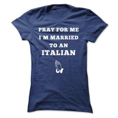 Pray for me I'm married to an Italian T-shirt