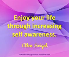 Enjoy your life through increasing self awareness. Daily Thought to Contemplate.   If you would like these delivered, one each day, to your inbox, sign up at: https://es175.infusionsoft.com/app/form/6f9be083172272fcfad54372671f9f67