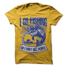 #tshirts... Nice T-shirts  Fishing - Go Fishing, Dont Kill People . (Cua-Tshirts)  Design Description: The shirt that says it all. For the fisherman or woman who fishes to get away from people.  If you don't utterly love this Shirt, you'll SEARCH your favourite ...