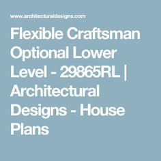 Flexible Craftsman Optional Lower Level - 29865RL | Architectural Designs - House Plans