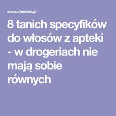 8 tanich specyfików do włosów z apteki - w drogeriach nie mają sobie równych I Care, Natural Cosmetics, Natural Treatments, For Your Health, Skin Makeup, Hair Hacks, Hair Tips, Health Tips, Beauty Hacks