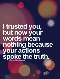 Words, in the end, are cheap. Actions are the things that cost the most.....