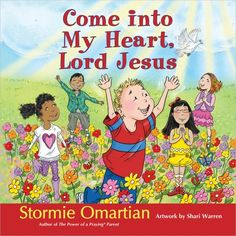 Come into My Heart, Lord Jesus by Stormie Omartian,http://www.amazon.com/dp/0736950680/ref=cm_sw_r_pi_dp_Qua6sb0SPFNEMJRZ