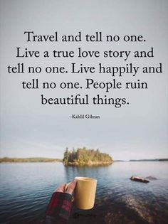 Travel and tell no one.