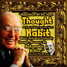 """""""Repetition of the same thought or physical action develops into a habit which, repeated frequently enough, becomes an automatic reflex."""" -Norman Vincent Peale (US Writer 1898-1993) #quoteoftheday"""