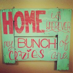 DIY old pallet wood sign.  HOME... love the quote :)