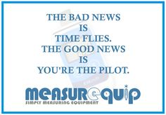"""The Bad News is that Time Flies & Good News Is that You are the Pilot"""" - #Measurequip #Measuringdevices"""