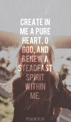 Create in me a pure heart.