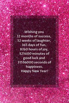 Happy new year images | Wishing you 12 months of success, 52 weeks of laughter, 365 days of fun, 8760 hours of joy, 525600 minutes of good luck and 31536000 seconds of happiness. Happy New Year! Happy New Month Quotes, New Month Wishes, New Year Wishes Images, New Year Wishes Messages, New Year Wishes Quotes, Happy New Year Pictures, Happy New Year Photo, Happy New Year Wallpaper, Happy New Year Message