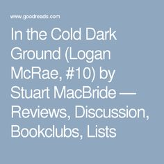 In the Cold Dark Ground (Logan McRae, #10) by Stuart MacBride — Reviews, Discussion, Bookclubs, Lists