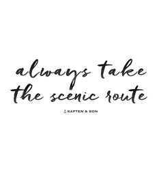 always take the scenic route | quote