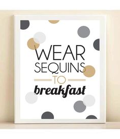 Grey, Gold, and Black 'Wear Sequins to Breakfast' print poster