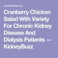 Cranberry Chicken Salad With Variety For Chronic Kidney Disease And Dialysis Patients — KidneyBuzz
