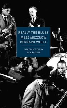 "Read ""Really the Blues"" by Mezz Mezzrow available from Rakuten Kobo. Mezz Mezzrow was a boy from Chicago who learned to play the sax in reform school and pursued a life in music and a life . I Love Books, Books To Read, This Book, Bix Beiderbecke, Reform School, Life Of Crime, Book Signing, Book Nerd, Book Lists"