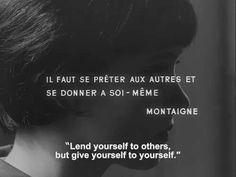 """Lend yourself to others but give yourself to yourself."" -- Vivre sa vie - Jean-Luc Godard"