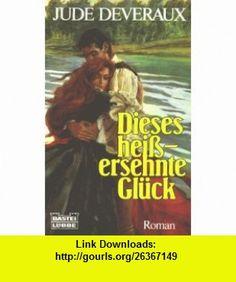Dieses hei�ersehnte Gl�ck (9783404108497) Jude Deveraux , ISBN-10: 3404108493  , ISBN-13: 978-3404108497 ,  , tutorials , pdf , ebook , torrent , downloads , rapidshare , filesonic , hotfile , megaupload , fileserve