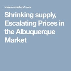Shrinking supply, Escalating Prices in the Albuquerque Market Real Estate Marketing, Group