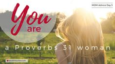Day 3: YOU are a Proverbs 31 Woman