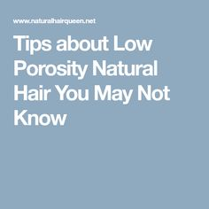 Tips about Low Porosity Natural Hair You May Not Know