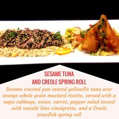 SESAME TUNE & CREOLE SPRING ROLL -- Sesame crusted pan seared yellowfin tuna over orange whole grain mustard risotto, served with a napa cabbage, onion, carrot, pepper salad tossed with wasabi lime vinaigrette, and a Creole crawfish spring roll