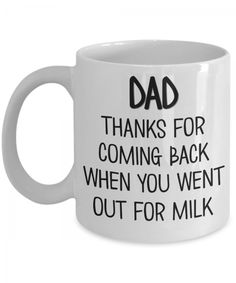Father's Day Mugs   Dad Mug Thanks for Coming Back When You Went Out for Milk. Design printed using a sublimation process making the design part of the mug surface. Prints are high quality and won't scratch, peel or fade away over time. Design printed on both front and back sides of the mug. Collect this awesome mug. #FathersDayMugs #Mugs #PrintedMugs #GiftForFather #CeramicMugs #FathersDayGift #impropermug Fathers Day Mugs, Fathers Day Presents, Gifts For Father, Funny Coffee Mugs, Funny Mugs, Funny Gifts, Gifts For Expecting Dads, Diy Mugs, Mugs For Men