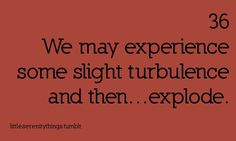 We may experience some slight turbulence and then .... explode.