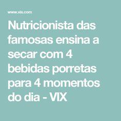 Nutricionista das famosas ensina a secar com 4 bebidas porretas para 4 momentos do dia - VIX