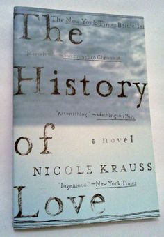 The History of Love: Nicole Krauss:ONE OF THE MOST LOVED NOVELS OF THE DECADE A long-lost book reappears, mysteriously connecting an old man searching for his son and a girl seeking a cure for her widowed mother's loneliness.