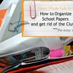 How to organize School Papers & Projects and get rid of the clutter