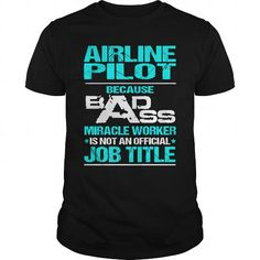 AIRLINE PILOT Because BADASS Miracle Worker Isn't An Official Job Title T-Shirts, Hoodies, Sweatshirts, Tee Shirts (22.99$ ==► Shopping Now!)