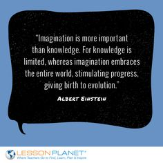 """Imagination is more important than knowledge. For knowledge is limited, whereas imagination embraces the entire world, stimulating progress, giving birth to evolution."" ~ Albert Einstein #education #quote"