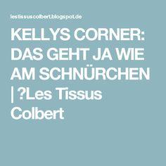 KELLYS CORNER: DAS GEHT JA WIE AM SCHNÜRCHEN   ★Les Tissus Colbert