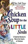 Chicken Soup for the Little Souls : 3 Colorful Stories to Warm the Hearts of...