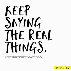 Authenticity is one of our biggest values here at REFIT:registered:. It's so important to say what you really mean. You never know who needs your honesty.  Authenticity isn't vomiting your issues on someone.  And it's isn't re-framing the truth. . Aut