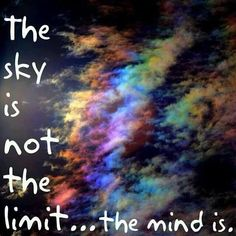'The Sky is not the Limit, the Mind is'.