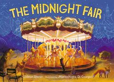 The Midnight Fair by Gideon Sterer illustrated by Mariachiara Di Giorgio Best Children Books, Childrens Books, Night Knight, Wordless Picture Books, Night Forest, Out Of The Woods, Darkness Falls, Penguin Random House, Christmas Books