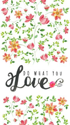 Floral design DO WHAT YOU LOVE wallpaper iphone / Love wallpaper backgrounds / mobile phone wallpaper / inspirational quotes / inspiring art / floral wallpaper iphone / floral background Love Wallpaper Backgrounds, Happy Wallpaper, Words Wallpaper, Iphone Background Wallpaper, Pretty Wallpapers, Wallpaper Quotes, Floral Backgrounds, Pretty Quotes, Cute Quotes