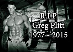 Greg Plitt (November 3, 1977– January 17, 2015), was a true legend of the fitness industry being featured on more than 250 magazines, numerous novels and TV ...