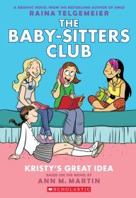 Kristy's Great Idea: Full Color Edition (The Baby-Sitters Club Graphix Series #1) by Ann M. Martin