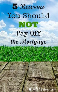 5 Reasons You Should NOT Pay Off the Mortgage - for some people it pays to keep the debt!